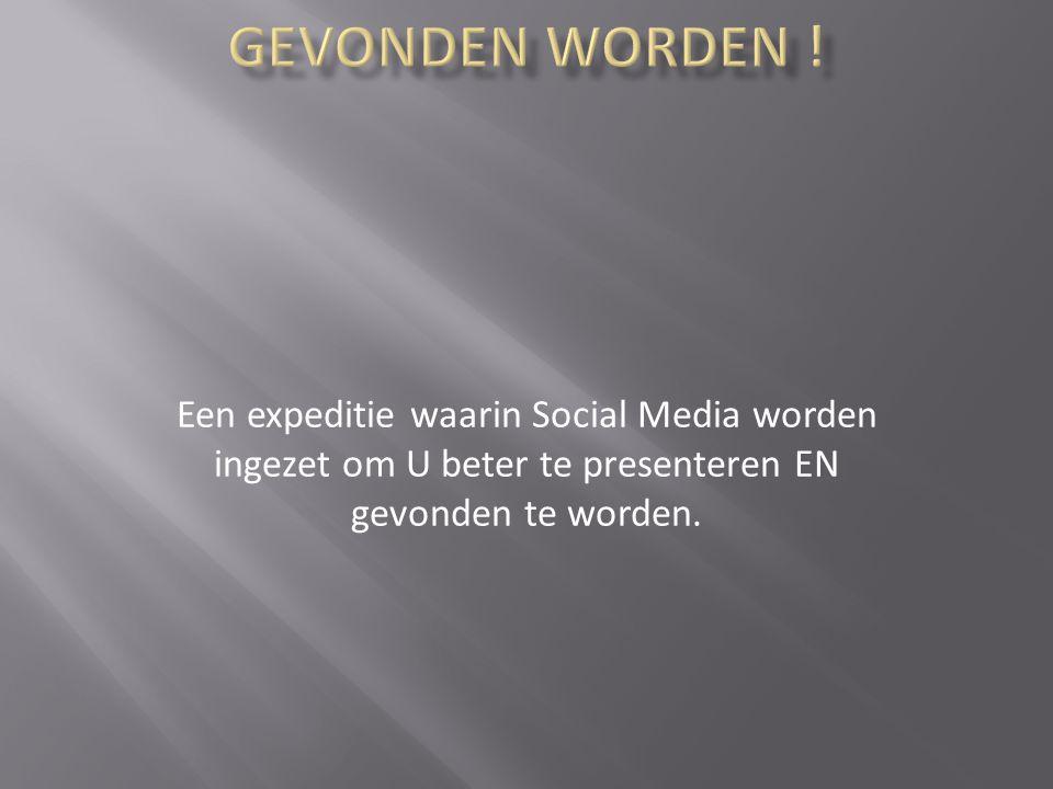 Een expeditie waarin Social Media worden ingezet om U beter te presenteren EN gevonden te worden.