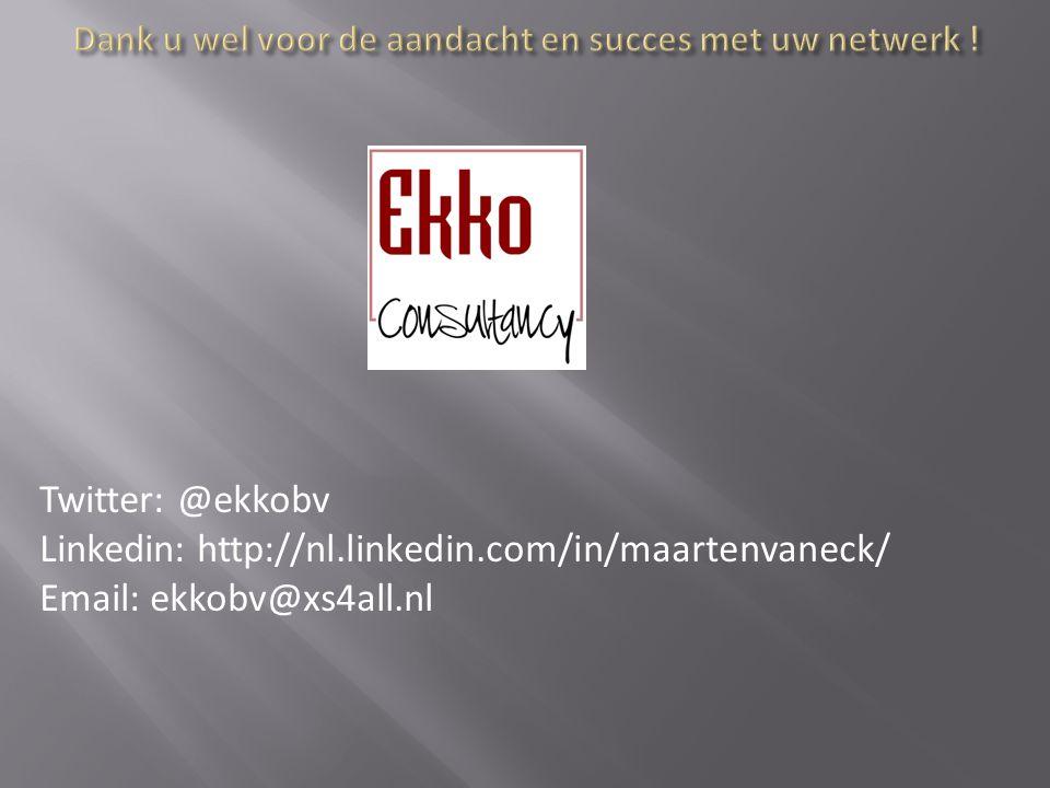 Twitter: @ekkobv Linkedin: http://nl.linkedin.com/in/maartenvaneck/ Email: ekkobv@xs4all.nl