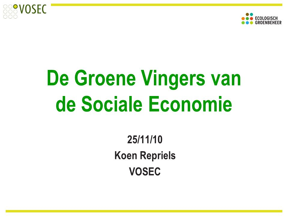 De Groene Vingers van de Sociale Economie 25/11/10 Koen Repriels VOSEC