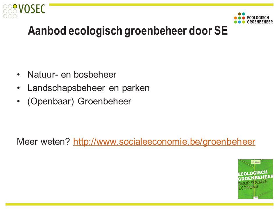 Aanbod ecologisch groenbeheer door SE Natuur- en bosbeheer Landschapsbeheer en parken (Openbaar) Groenbeheer Meer weten? http://www.socialeeconomie.be