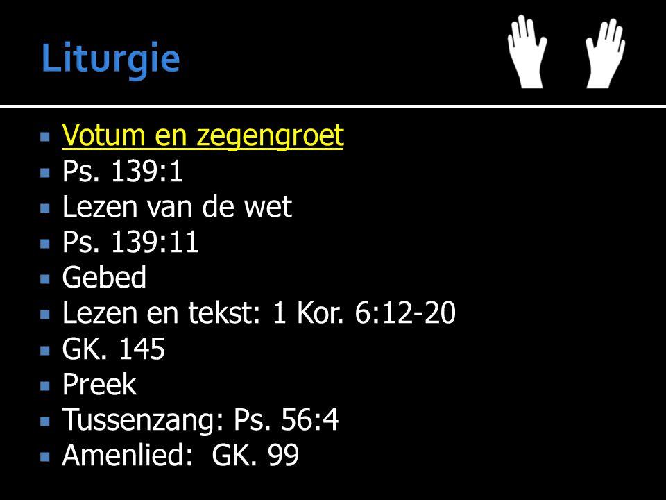  Votum en zegengroet  Ps. 139:1  Lezen van de wet  Ps. 139:11  Gebed  Lezen en tekst:  Lezen en tekst: 1 Kor. 6:12-20  GK. 145  Preek  Tusse