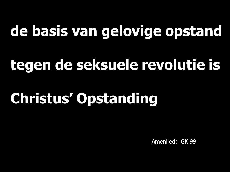 de basis van gelovige opstand tegen de seksuele revolutie is Christus' Opstanding Amenlied: GK 99