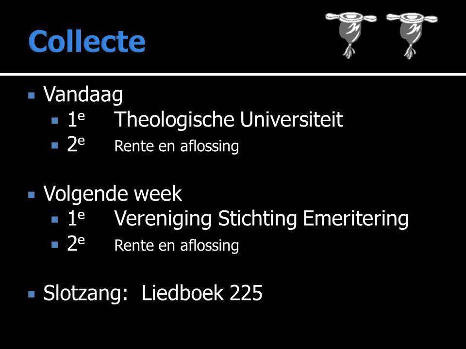 Vandaag  1 e Theologische Universiteit  2 e Rente en aflossing  Volgende week  1 e Vereniging Stichting Emeritering  2 e Rente en aflossing  S