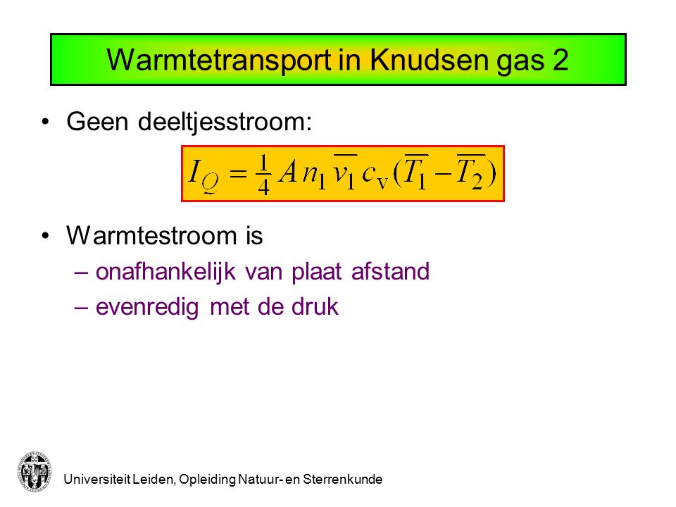 Universiteit Leiden, Opleiding Natuur- en Sterrenkunde Warmtetransport in Knudsen gas 2 Geen deeltjesstroom: Warmtestroom is –onafhankelijk van plaat