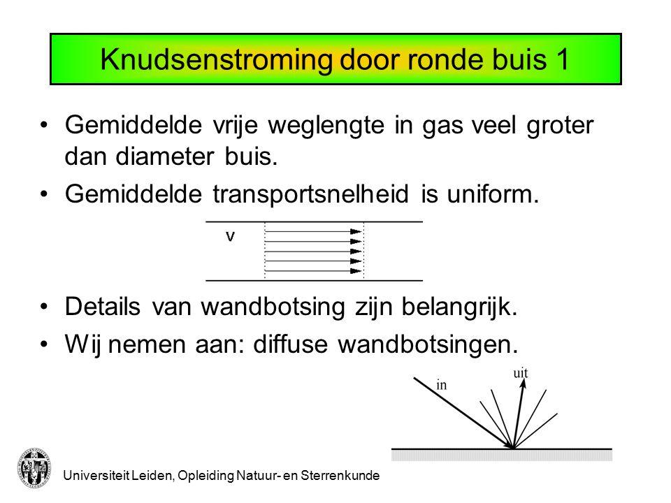 Universiteit Leiden, Opleiding Natuur- en Sterrenkunde Knudsenstroming door ronde buis 1 Gemiddelde vrije weglengte in gas veel groter dan diameter bu