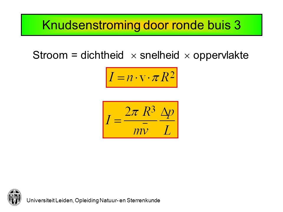 Universiteit Leiden, Opleiding Natuur- en Sterrenkunde Knudsenstroming door ronde buis 3 Stroom = dichtheid  snelheid  oppervlakte