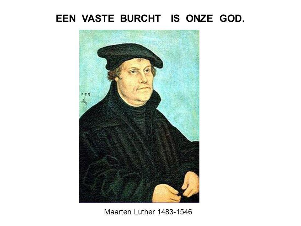 Maarten Luther 1483-1546 EEN VASTE BURCHT IS ONZE GOD.