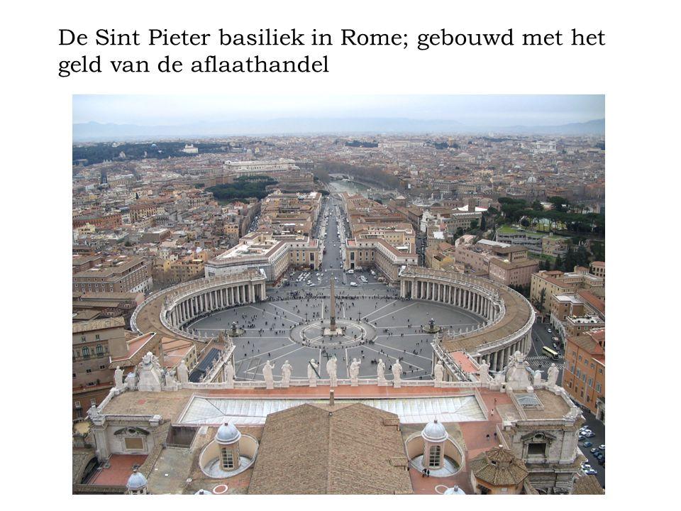 De Sint Pieter basiliek in Rome; gebouwd met het geld van de aflaathandel