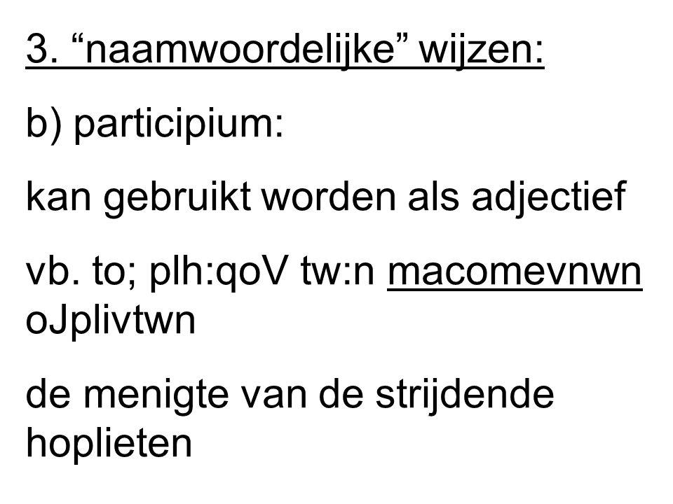 3. naamwoordelijke wijzen: b) participium: kan gebruikt worden als adjectief vb.