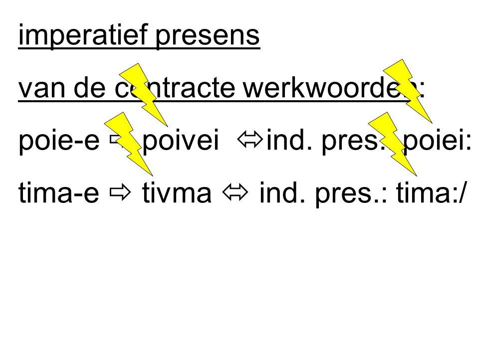 imperatief presens = algemeen geldend gebod vb. jAei qeravpeue tou;V qeouvV. Eer altijd de goden.