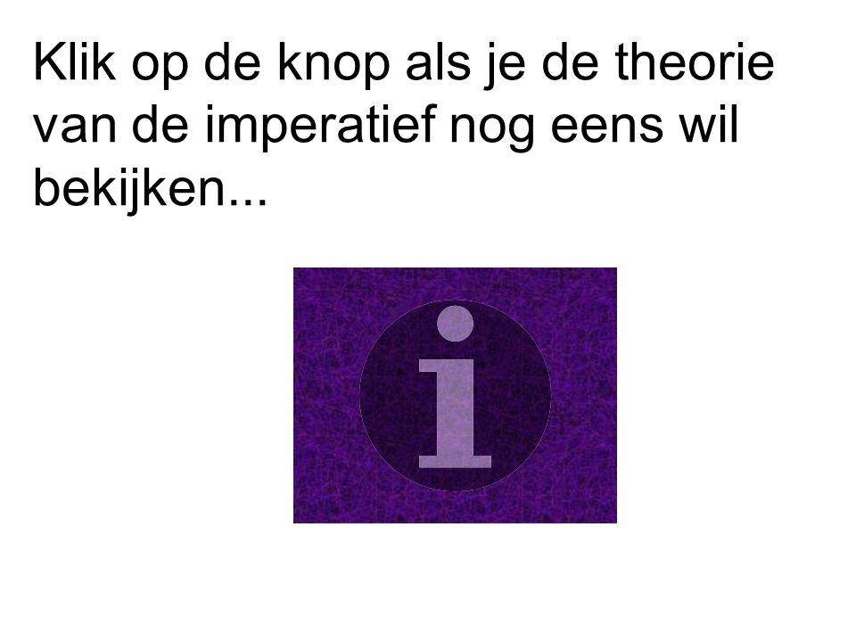 Klik op de knop als je de theorie van de imperatief nog eens wil bekijken...