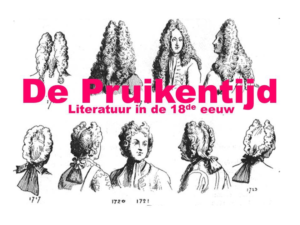 De Pruikentijd Literatuur in de 18 de eeuw http://www.literatuurgeschiedenis.nl/