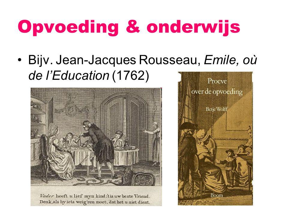 Bijv. Jean-Jacques Rousseau, Emile, où de l'Education (1762) Opvoeding & onderwijs