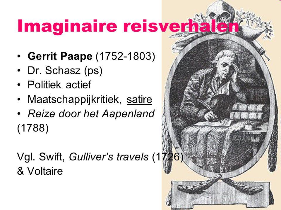 Imaginaire reisverhalen Gerrit Paape (1752-1803) Dr. Schasz (ps) Politiek actief Maatschappijkritiek, satire Reize door het Aapenland (1788) Vgl. Swif