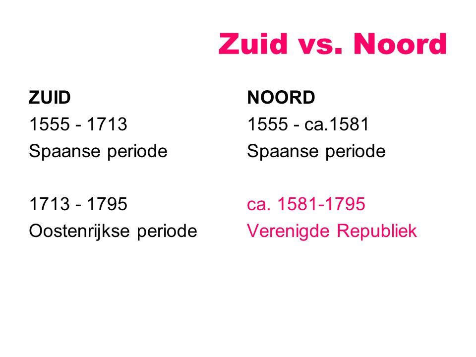 Zuid vs. Noord ZUID 1555 - 1713 Spaanse periode 1713 - 1795 Oostenrijkse periode NOORD 1555 - ca.1581 Spaanse periode ca. 1581-1795 Verenigde Republie