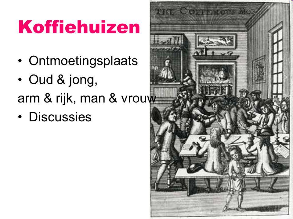 Koffiehuizen Ontmoetingsplaats Oud & jong, arm & rijk, man & vrouw Discussies