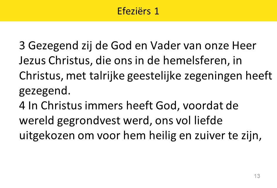 Efeziërs 1 13 3 Gezegend zij de God en Vader van onze Heer Jezus Christus, die ons in de hemelsferen, in Christus, met talrijke geestelijke zegeningen
