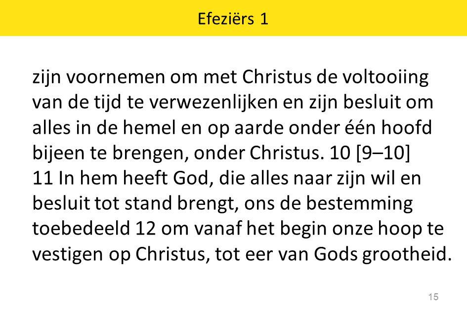Efeziërs 1 15 zijn voornemen om met Christus de voltooiing van de tijd te verwezenlijken en zijn besluit om alles in de hemel en op aarde onder één ho