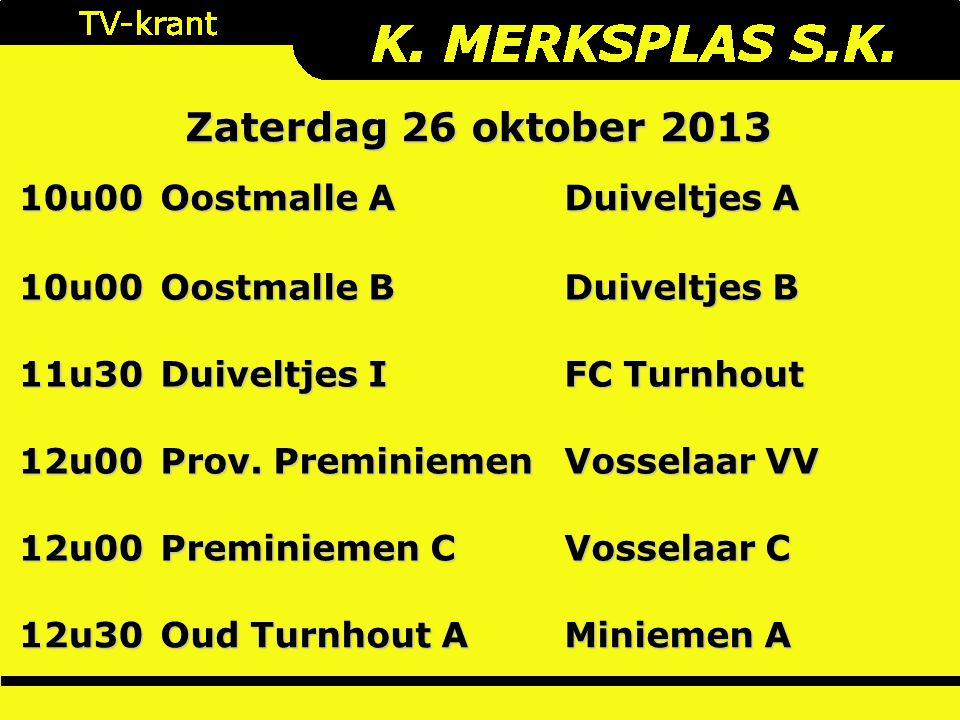 10u00 Oostmalle A Duiveltjes A 10u00 Oostmalle B Duiveltjes B 11u30 Duiveltjes I FC Turnhout 12u00 Prov. Preminiemen Vosselaar VV 12u00 Preminiemen C