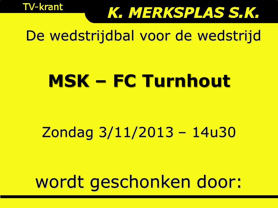 De wedstrijdbal voor de wedstrijd wordt geschonken door: Zondag 3/11/2013 – 14u30 MSK – FC Turnhout