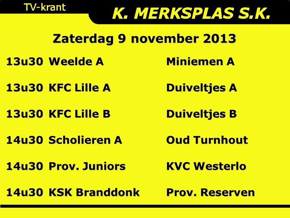 Zaterdag 9 november 2013 13u30 Weelde A Miniemen A 13u30 KFC Lille A Duiveltjes A 13u30 KFC Lille B Duiveltjes B 14u30 Scholieren A Oud Turnhout 14u30 Prov.