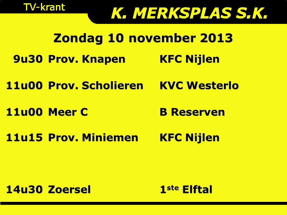 Zondag 10 november 2013 9u30 Prov. Knapen KFC Nijlen 11u00 Prov.