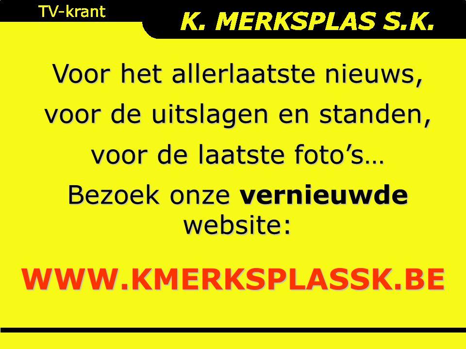 Voor het allerlaatste nieuws, voor de uitslagen en standen, voor de laatste foto's… Bezoek onze vernieuwde website: WWW.KMERKSPLASSK.BE