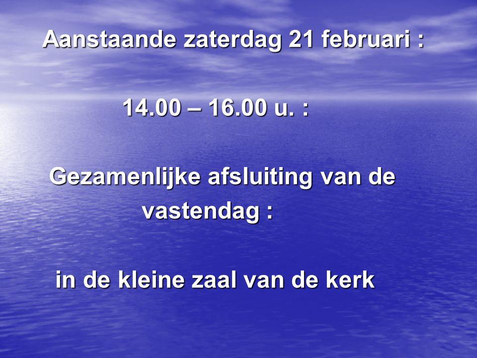 Aanstaande zaterdag 21 februari : Aanstaande zaterdag 21 februari : 14.00 – 16.00 u. : 14.00 – 16.00 u. : Gezamenlijke afsluiting van de Gezamenlijke