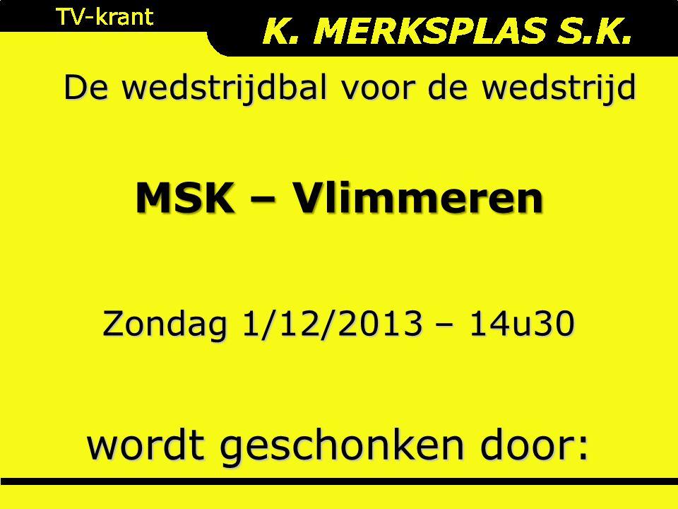 De wedstrijdbal voor de wedstrijd wordt geschonken door: Zondag 1/12/2013 – 14u30 MSK – Vlimmeren