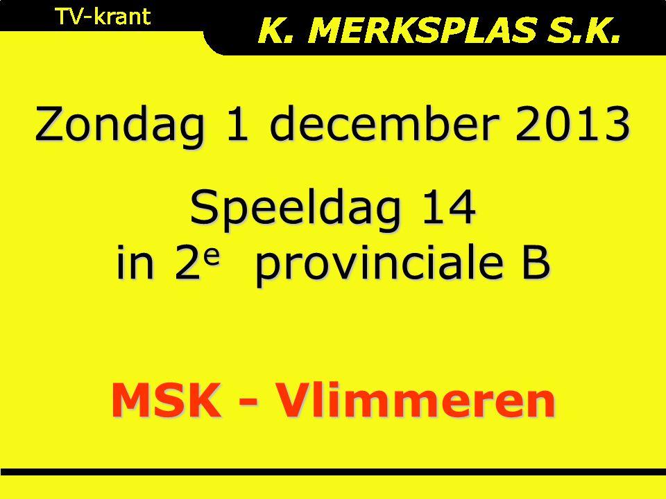 Zondag 1 december 2013 Speeldag 14 in 2 e provinciale B MSK - Vlimmeren