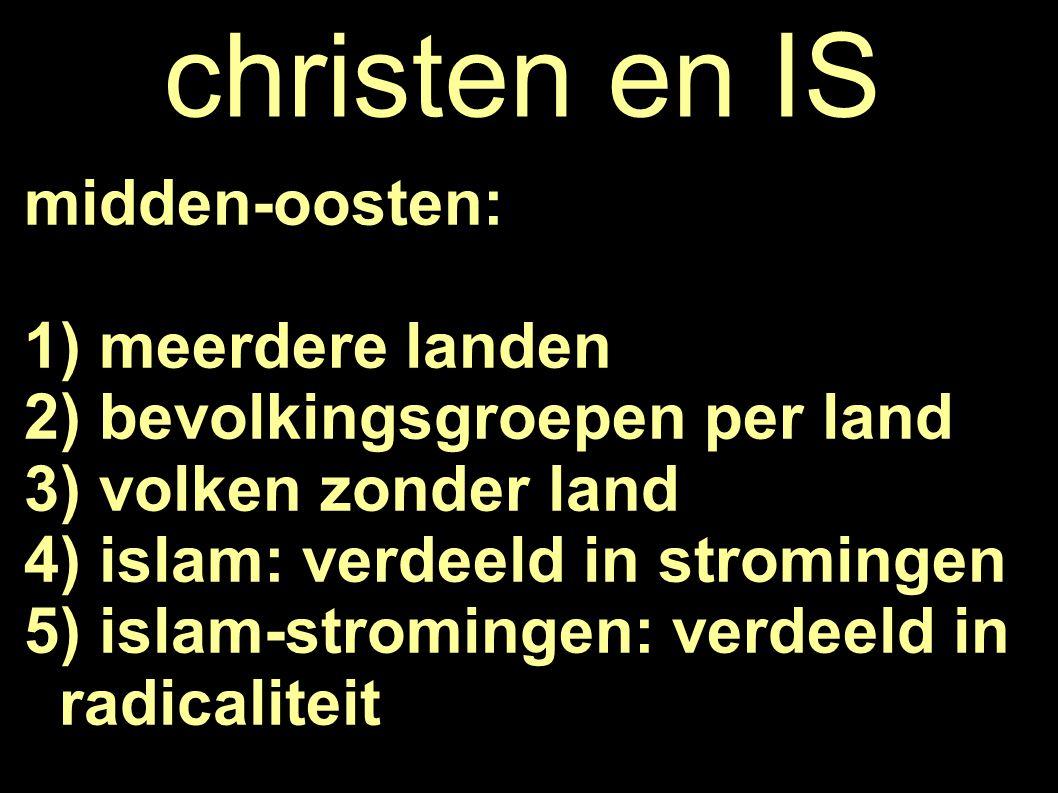 christen en IS midden-oosten: 1) meerdere landen 2) bevolkingsgroepen per land 3) volken zonder land 4) islam: verdeeld in stromingen 5) islam-stromingen: verdeeld in radicaliteit