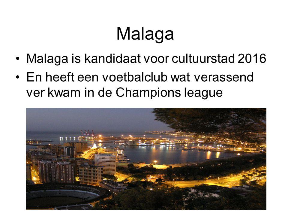 Malaga Malaga is kandidaat voor cultuurstad 2016 En heeft een voetbalclub wat verassend ver kwam in de Champions league