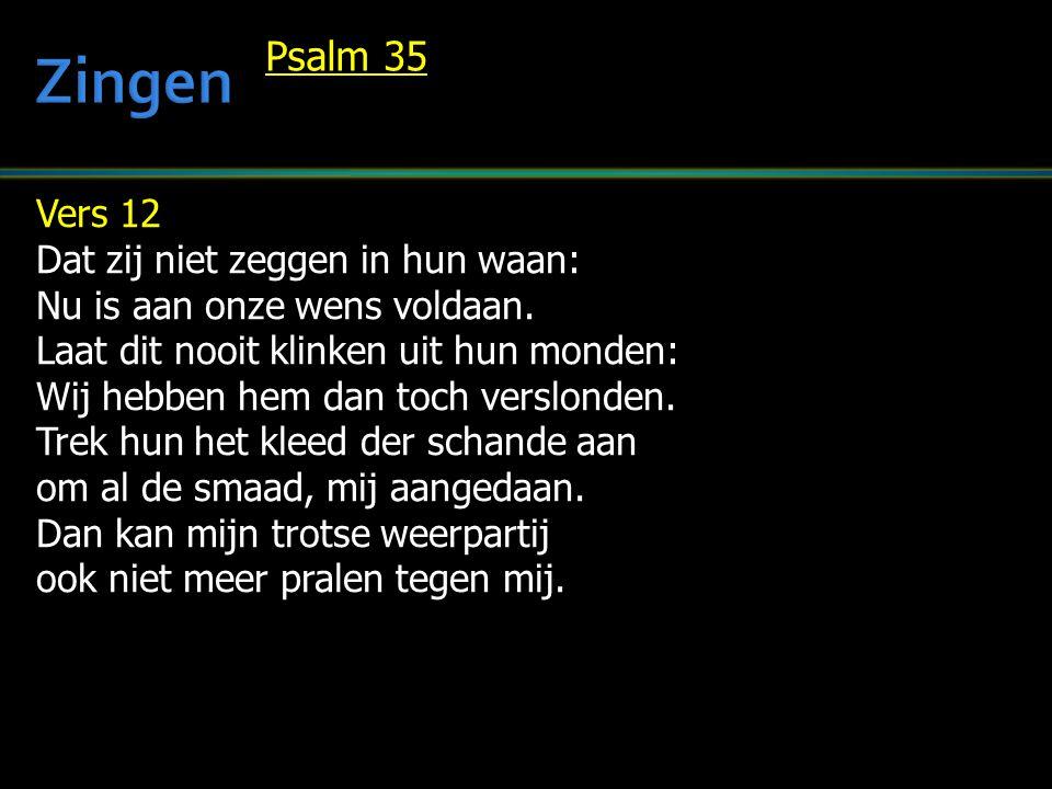 Vers 12 Dat zij niet zeggen in hun waan: Nu is aan onze wens voldaan.