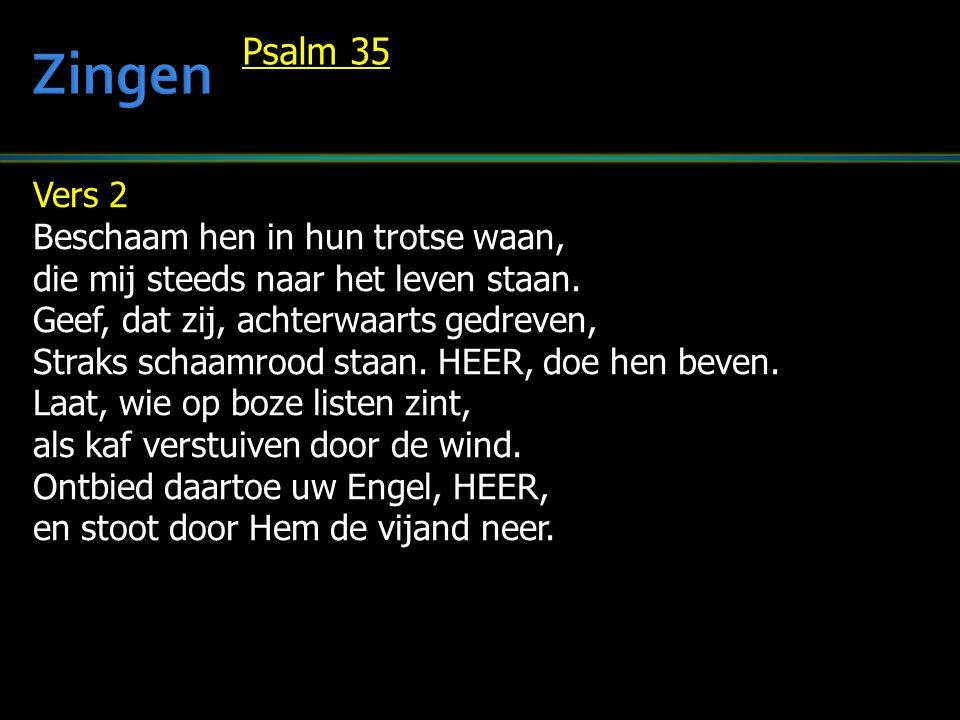 Vers 3 Maak dat zijn weg door duisternis en gladheid onbegaanbaar is, dat hij uw grote toorn moet duchten, wanneer uw Engel hem doet vluchten.