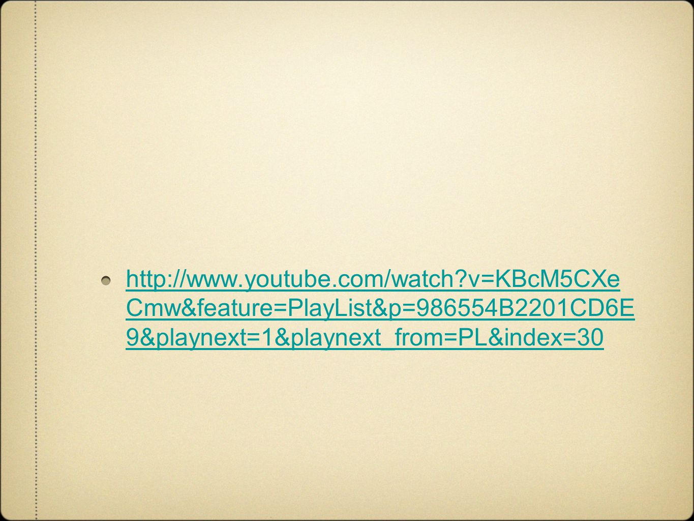 http://www.youtube.com/watch?v=KBcM5CXe Cmw&feature=PlayList&p=986554B2201CD6E 9&playnext=1&playnext_from=PL&index=30