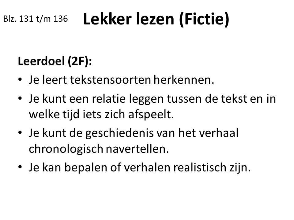 Blz. 131 t/m 136 Leerdoel (2F): Je leert tekstensoorten herkennen. Je kunt een relatie leggen tussen de tekst en in welke tijd iets zich afspeelt. Je