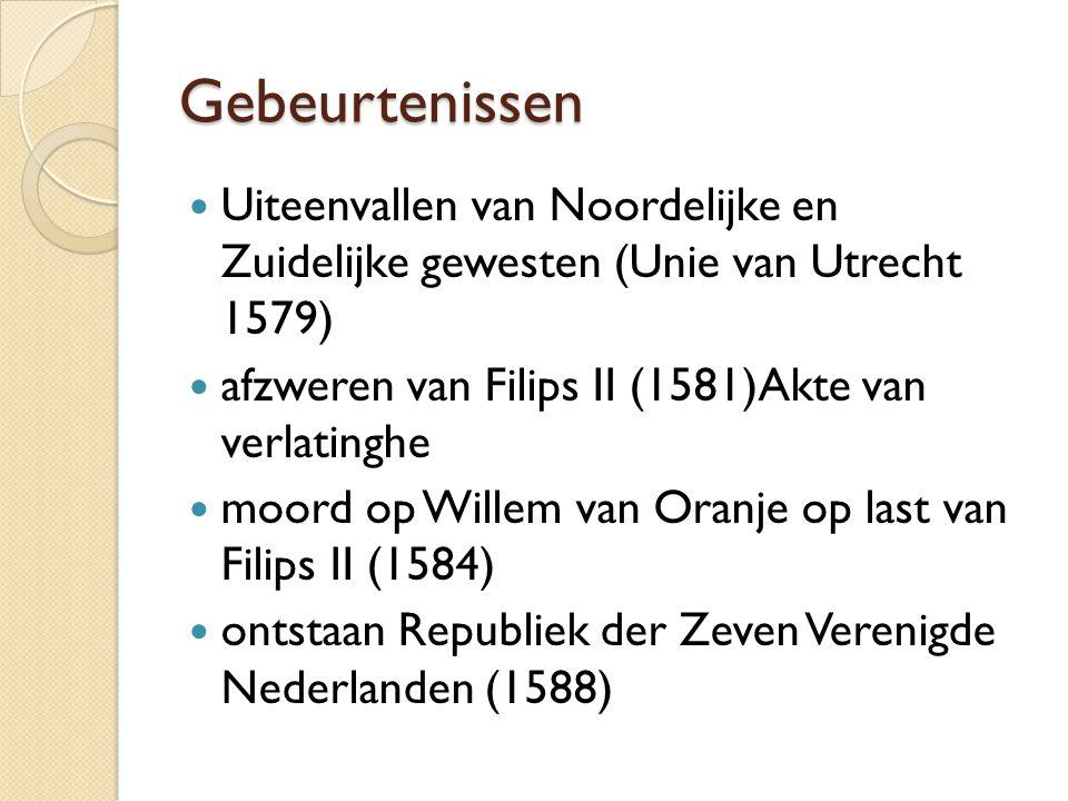 Gebeurtenissen Uiteenvallen van Noordelijke en Zuidelijke gewesten (Unie van Utrecht 1579) afzweren van Filips II (1581)Akte van verlatinghe moord op