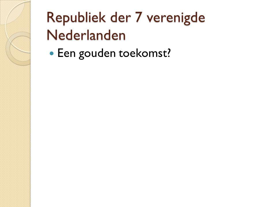 Republiek der 7 verenigde Nederlanden Een gouden toekomst?
