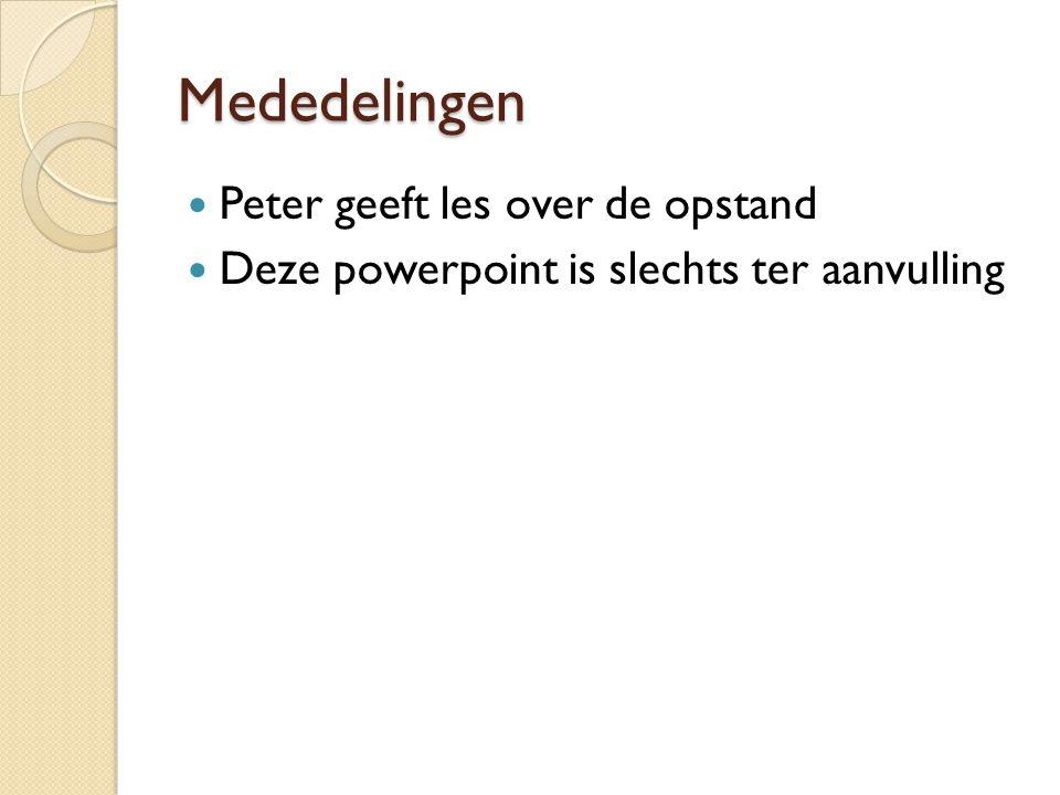 Mededelingen Peter geeft les over de opstand Deze powerpoint is slechts ter aanvulling
