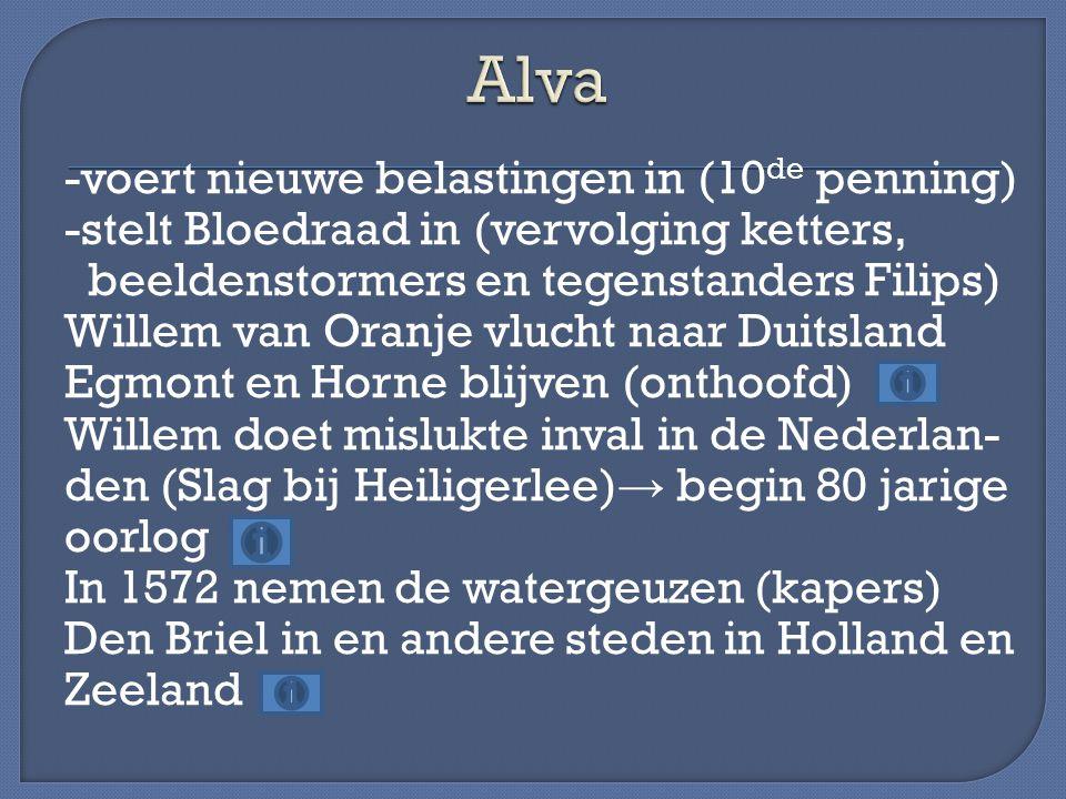 -voert nieuwe belastingen in (10 de penning) -stelt Bloedraad in (vervolging ketters, beeldenstormers en tegenstanders Filips) Willem van Oranje vluch
