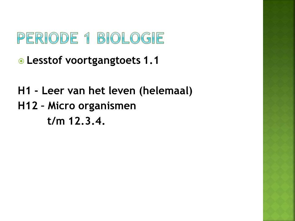  Lesstof voortgangtoets 1.1 H1 - Leer van het leven (helemaal) H12 – Micro organismen t/m 12.3.4.
