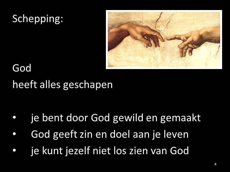 Schepping: God heeft alles geschapen je bent door God gewild en gemaakt God geeft zin en doel aan je leven je kunt jezelf niet los zien van God 4