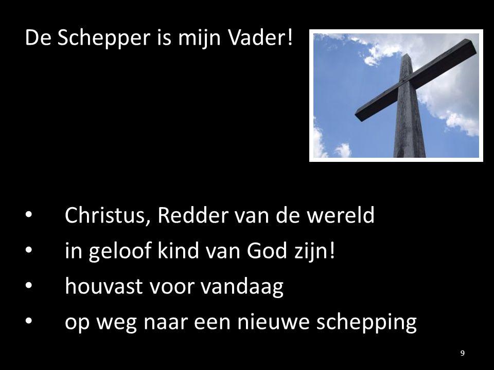 De Schepper is mijn Vader.Christus, Redder van de wereld in geloof kind van God zijn.