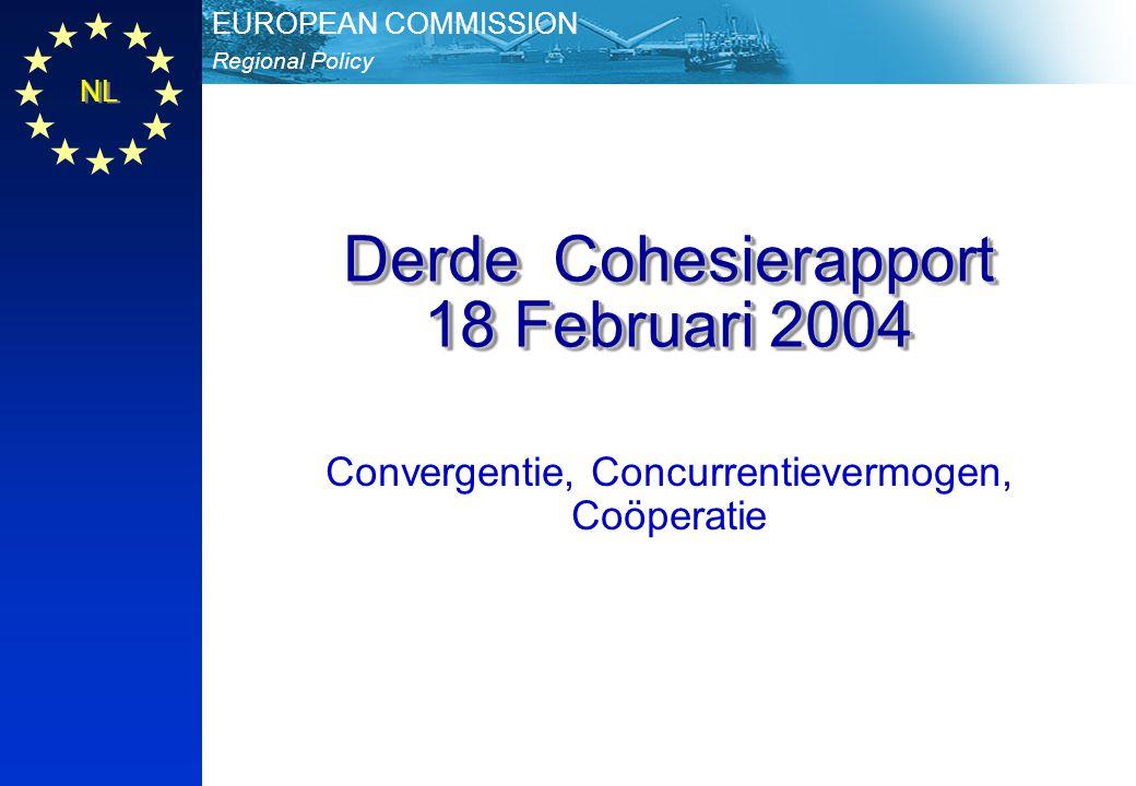 Regional Policy EUROPEAN COMMISSION Derde Cohesierapport 18 Februari 2004 Convergentie, Concurrentievermogen, Coöperatie NL