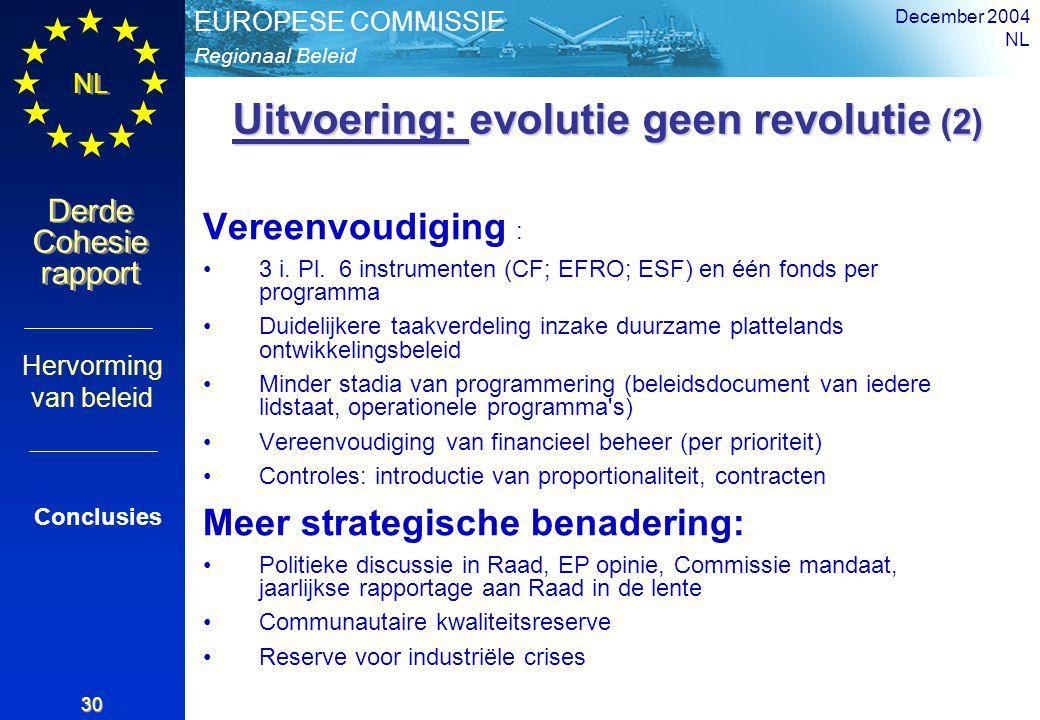 Regionaal Beleid EUROPESE COMMISSIE Derde Cohesie rapport Derde Cohesie rapport NL December 2004 NL 30 Uitvoering: evolutie geen revolutie (2) Uitvoering: evolutie geen revolutie (2) Conclusies Hervorming van beleid Vereenvoudiging : 3 i.