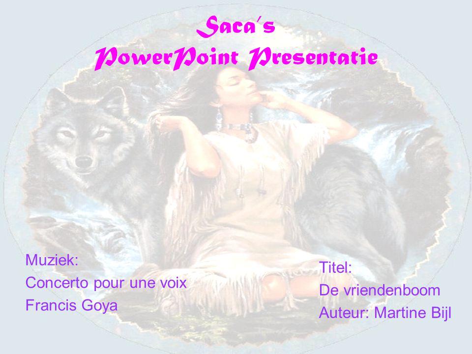 Saca's PowerPoint Presentatie Muziek: Concerto pour une voix Francis Goya Titel: De vriendenboom Auteur: Martine Bijl