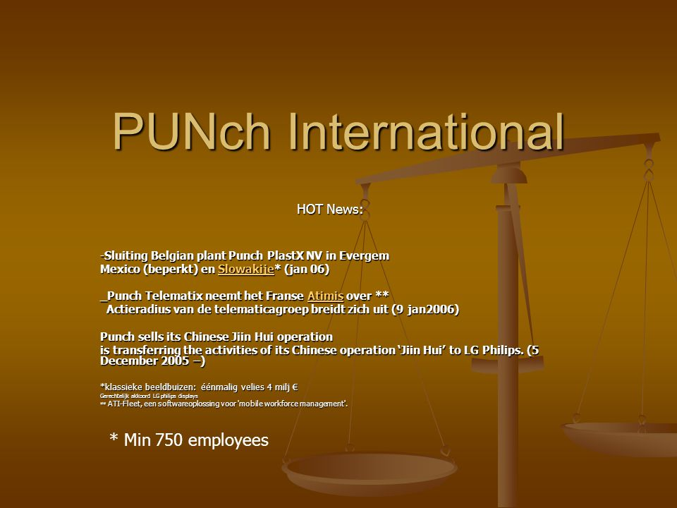 PUNch International HOT News: -Sluiting Belgian plant Punch PlastX NV in Evergem Mexico (beperkt) en Slowakije* (jan 06) Slowakije _Punch Telematix ne