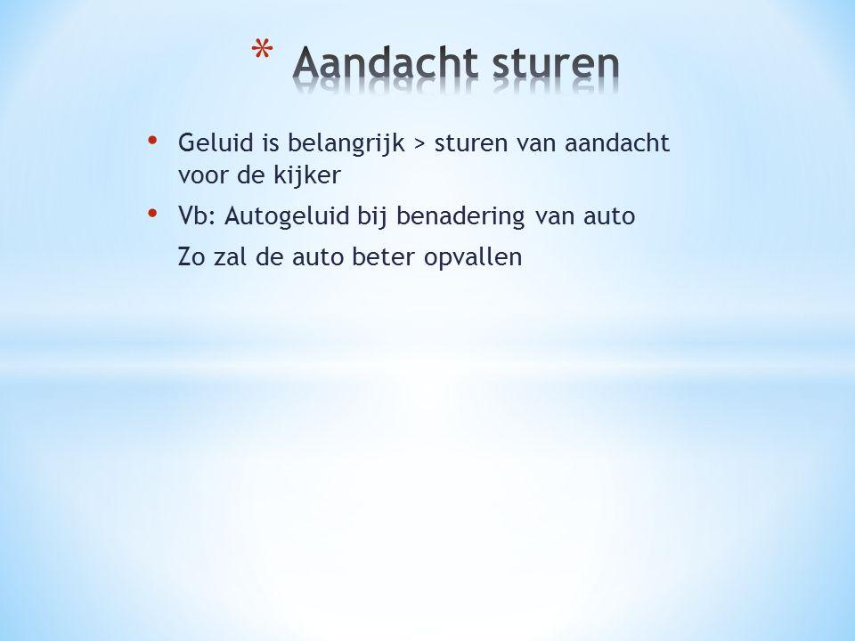Geluid is belangrijk > sturen van aandacht voor de kijker Vb: Autogeluid bij benadering van auto Zo zal de auto beter opvallen