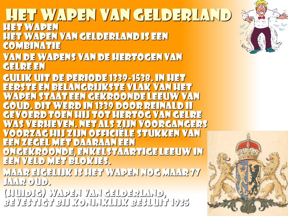 Het wapen van gelderland Het wapen Het wapen van Gelderland is een combinatie van de wapens van de hertogen van Gelre en Gulik uit de periode 1339-153