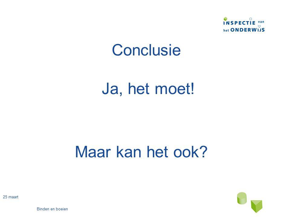 25 maart Binden en boeien Conclusie Ja, het moet! Maar kan het ook?